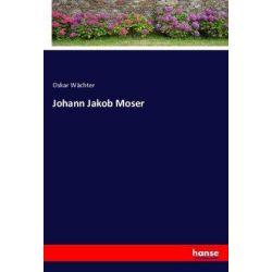 Johann Jakob Moser - Oskar Wächter Książki i Komiksy