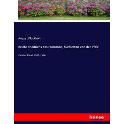 Briefe Friedrichs des Frommen, Kurfürsten von der Pfalz - August Kluckhohn Książki i Komiksy