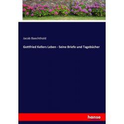 Gottfried Kellers Leben - Seine Briefe und Tagebücher - Jacob Baechthold Książki i Komiksy