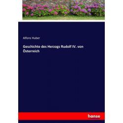 Geschichte des Herzogs Rudolf IV. von Österreich - Alfons Huber Książki i Komiksy