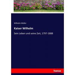Kaiser Wilhelm - Wilhelm Müller Książki i Komiksy