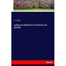 Ludwig van Beethoven als Mensch und Künstler - C. F. Jahn Książki i Komiksy