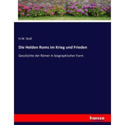 Die Helden Roms im Krieg und Frieden - H. W. Stoll Książki i Komiksy