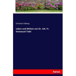 Leben und Wirken von Dr. Joh. Fr. Immanuel Tafel - Christian Düberg Książki i Komiksy