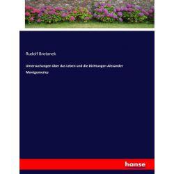 Untersuchungen über das Leben und die Dichtungen Alexander Montgomeries - Rudolf Brotanek Książki i Komiksy