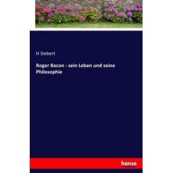 Roger Bacon - sein Leben und seine Philosophie - H. Siebert Książki i Komiksy