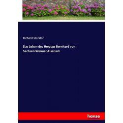Das Leben des Herzogs Bernhard von Sachsen-Weimar-Eisenach - Richard Starklof Książki i Komiksy