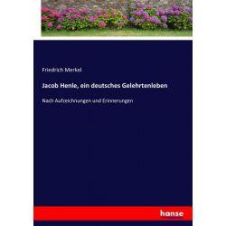 Jacob Henle, ein deutsches Gelehrtenleben - Friedrich Merkel Książki i Komiksy