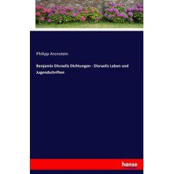 Benjamin Disraelis Dichtungen - Disraelis Leben und Jugendschriften - Philipp Aronstein Książki i Komiksy