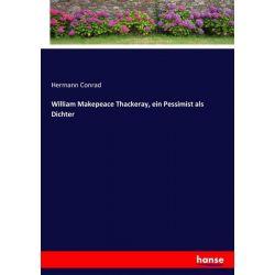 William Makepeace Thackeray, ein Pessimist als Dichter - Hermann Conrad Książki i Komiksy
