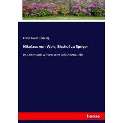 Nikolaus von Weis, Bischof zu Speyer - Franz Xaver Remling Książki i Komiksy