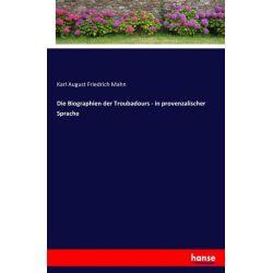 Die Biographien der Troubadours - in provenzalischer Sprache - Karl August Friedrich Mahn Książki i Komiksy