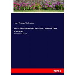 Heinrich Melchior Mühlenberg, Patriarch der Lutherischen Kirche Nordamerikas - Henry Melchior Muhlenberg Książki i Komiksy