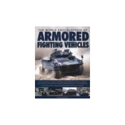 The World Encyclopedia of Armored Fighting Vehicles An Illustrated A-Z Guide to Armored Cars Armored Personnel Carriers Self-Propelled Artillery and Other AFVs from World War I to the Present Features Kalendarze ścienne