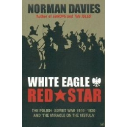 WHITE EAGLE RED STAR the Polish-Soviet War 1919-20 davies norman