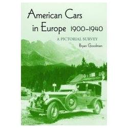 American Cars in Europe 1900-1940 A Pictorial Survey Goodman Bryan Foster Kit Biografie, wspomnienia