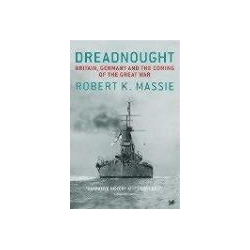 Dreadnought Britain,Germany and the Coming of the Great War Massie Robert