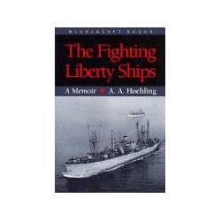 The Fighting Liberty Ships A Memoir Hoehling A A naval Institute