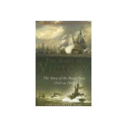 The Habit of Victory The Story of the Royal Navy 1545 to 1945