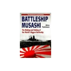 Battleship Musashi The Making and Sinking of the World's Biggest