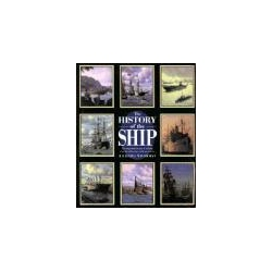 The History of the Ship The Comprehensive Story of Seafaring from the Earliest Times to the Present Day Historyczne