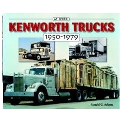 Kenworth Trucks 1950-1979 Adams Ron Historyczne