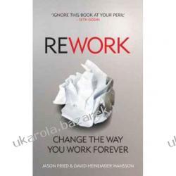 ReWork Change the Way You Work Forever Jason Fried David Heinemeier Hansson Pozostałe