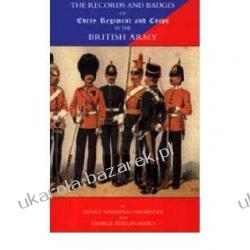 Records and Badges of Every Regiment and Corps in the British Army Henry Manners Chichester George Burges-Short Odznaki i odznaczenia