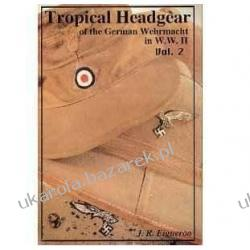 Tropical Headgear of the German Wehrmacht in WWII, Volume 2  J. R. Figueroa Lotnictwo