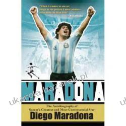 Maradona The Autobiography of Soccer's Greatest and Most Controversial Star