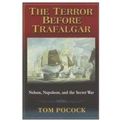 The Terror Before Trafalgar Nelson, Napoleon, and the Secret War Pocock Tom