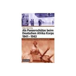 Als Panzerschütze beim Deutschen Afrika Korps 1941-1943 Henning Otto