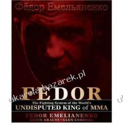 Fedor: The Fighting System of the World's Undisputed King of Mma  Fedor Emelianenko, Erich Krauss Kalendarze ścienne