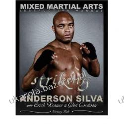 The Mixed Martial Arts Instruction Manual The Science of Striking  Anderson Silva, Erich Krauss Historyczne
