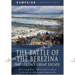 The Battle of the Berezina: Napoleon's Great Escape Alexander Mikaberidze Kalendarze ścienne