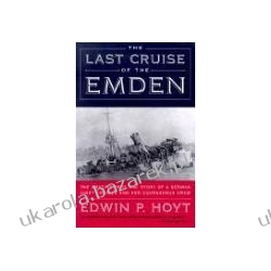 The Last Cruise of the Emden The Amazing True Wwi Story of a German-Light Cruiser and Her Courageous Crew  Samochody
