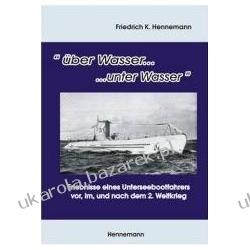über Wasser...unter Wasser Erlebnisse eines Unterseebootfahrers vor, im, und nach dem 2. Weltkrieg Hennemann Friedrich K Pozostałe