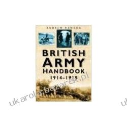 British Army Handbook 1914-1918 Rawson Andrew armia brytyjska Marynarka Wojenna