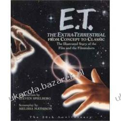 E.T. the Extra-Terrestrial: From Concept to Classic : The Illustrated Story of the Film and the Filmmakers Mathison, Melissa (EDT)/ Spielberg, Steven (INT)/ Sunshine, Linda  Marynarka Wojenna