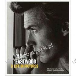 Clint Eastwood: A Life in Pictures Pierre-Henri Verlhac Peter Bogdanovich