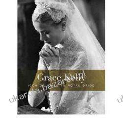 Grace Kelly: Icon of Style to Royal Bride H.Kristina Haugland