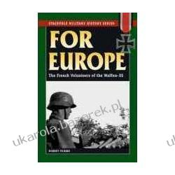 For Europe The French Volunteers of the Waffen SS Forbes Robert Pozostałe