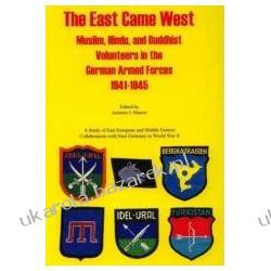 The East Came West Muslim, Hindu, and Buddhist Volunteers in the German Armed Forces 1941-1945
