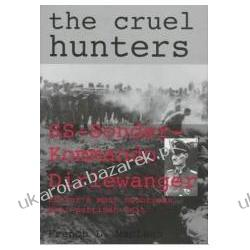 The Cruel Hunters SS-Sonderkommando Dirlewanger Hitler's Most Notorious Anti-Partisan Unit  Pozostałe