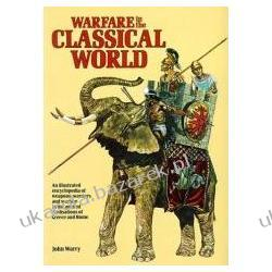 Warfare in the Classical World An Illustrated Encyclopedia of Weapons, Warriors, and Warfare in the Ancient Civilisations of Greece and Rome  Moda i uroda - poradniki