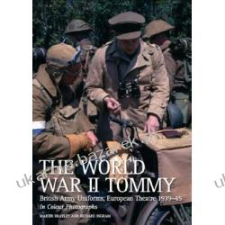 The World War II Tommy British Army Uniforms European Theatre 1939-45 in colour photographs Brawley Martin Rock\'n\'roll