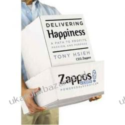 Delivering Happiness A Path to Profits, Passion, and Purpose Tony Hsieh Zappos.com  Pozostałe
