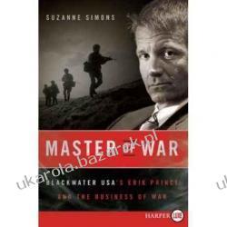 Master of War: Blackwater USA's Erik Prince and the Business of War Suzanne Simons najemnicy prywatna armia