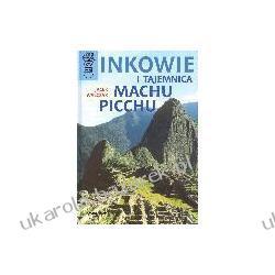 Inkowie i tajemnica Machu Picchu Jacek Walczak Świat Książki Marynarka Wojenna