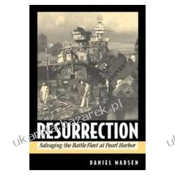 Resurrection Salvaging the Battle Fleet at Pearl Harbor Madsen Daniel flota wojenna Szkutnictwo
